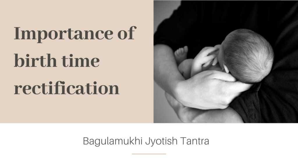 Importance of birth time rectification
